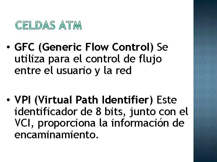 • GFC (Generic Flow Control) Se utiliza para el control de flujo entre