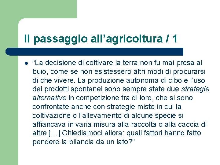 """Il passaggio all'agricoltura / 1 l """"La decisione di coltivare la terra non fu"""