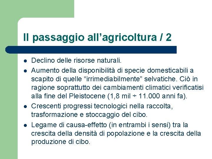 Il passaggio all'agricoltura / 2 l l Declino delle risorse naturali. Aumento della disponibilità