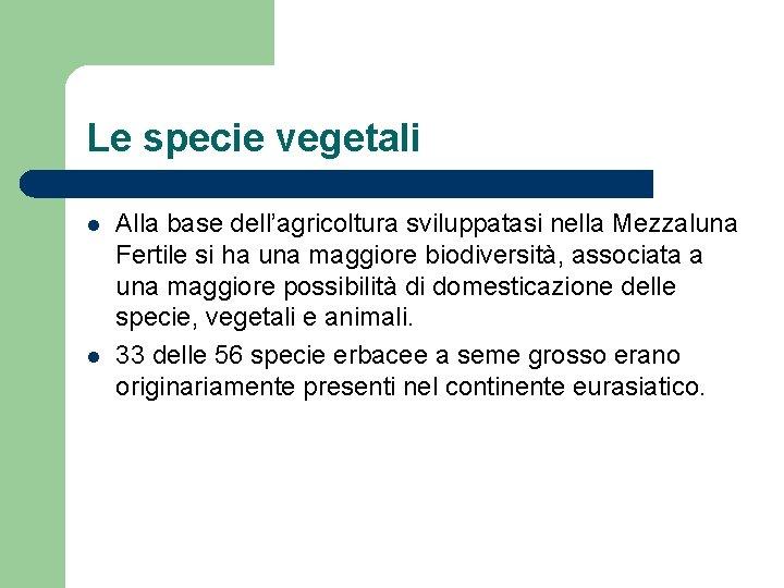 Le specie vegetali l l Alla base dell'agricoltura sviluppatasi nella Mezzaluna Fertile si ha