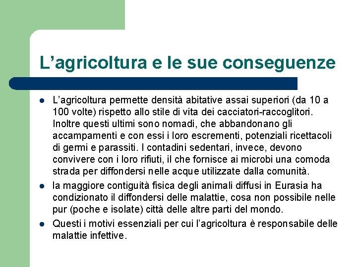 L'agricoltura e le sue conseguenze l l l L'agricoltura permette densità abitative assai superiori