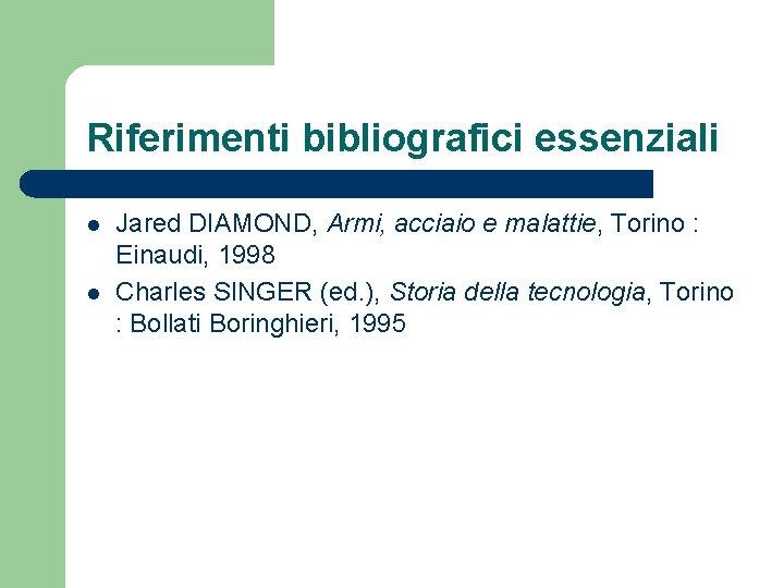 Riferimenti bibliografici essenziali l l Jared DIAMOND, Armi, acciaio e malattie, Torino : Einaudi,