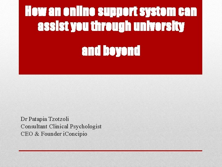 How an online support system can assist you through university and beyond Dr Patapia