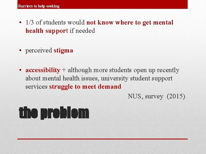 Barriers to help-seeking • 1/3 of students would not know where to get mental