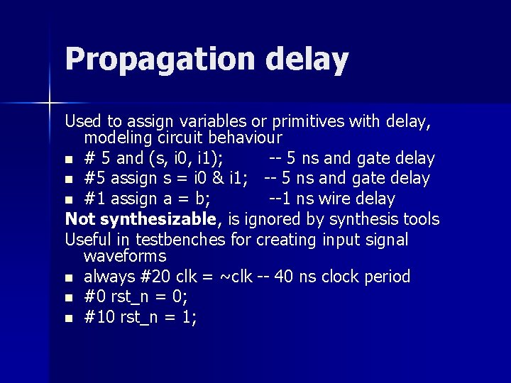 Propagation delay Used to assign variables or primitives with delay, modeling circuit behaviour n