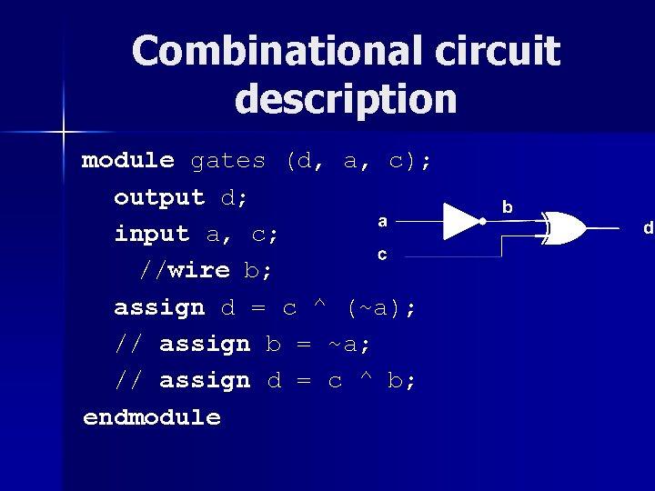 Combinational circuit description module gates (d, a, c); output d; input a, c; //wire