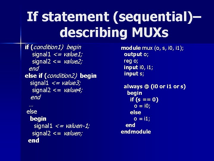 If statement (sequential)– describing MUXs if (condition 1) begin signal 1 <= value 1;