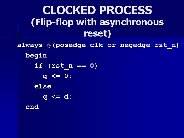 CLOCKED PROCESS (Flip-flop with asynchronous reset) always @(posedge clk or negedge rst_n) begin if