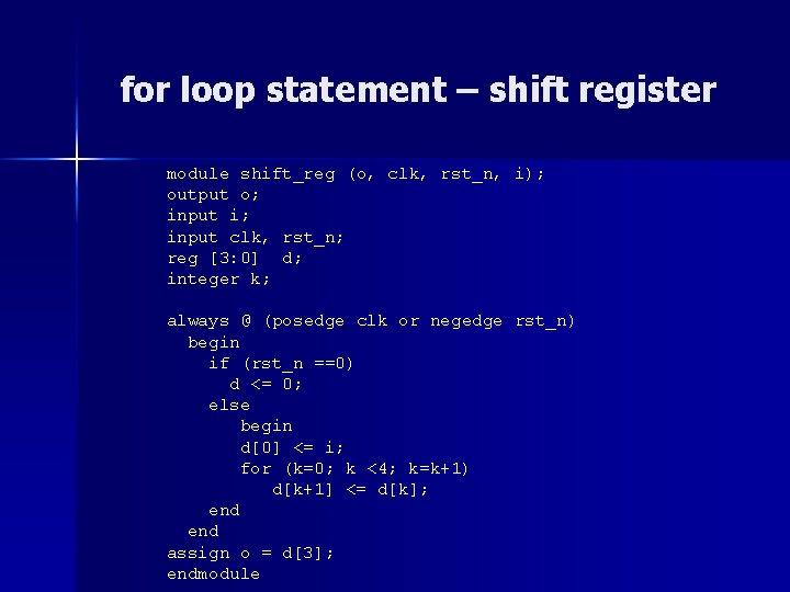for loop statement – shift register module shift_reg (o, clk, rst_n, i); output o;