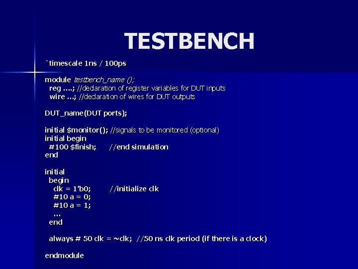 TESTBENCH `timescale 1 ns / 100 ps module testbench_name (); reg …. ; //declaration