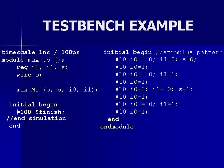 TESTBENCH EXAMPLE `timescale 1 ns / 100 ps module mux_tb (); reg i 0,