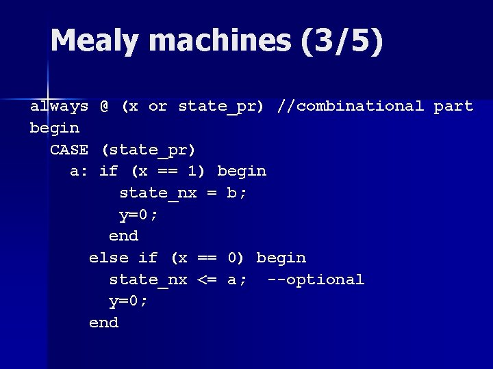 Mealy machines (3/5) always @ (x or state_pr) //combinational part begin CASE (state_pr) a: