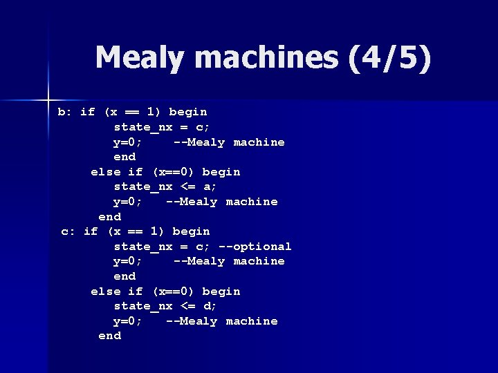 Mealy machines (4/5) b: if (x == 1) begin state_nx = c; y=0; --Mealy