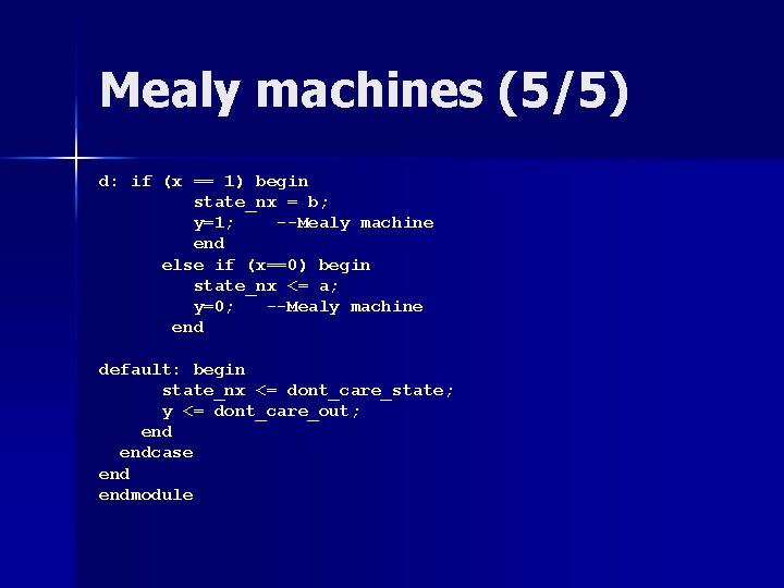 Mealy machines (5/5) d: if (x == 1) begin state_nx = b; y=1; --Mealy