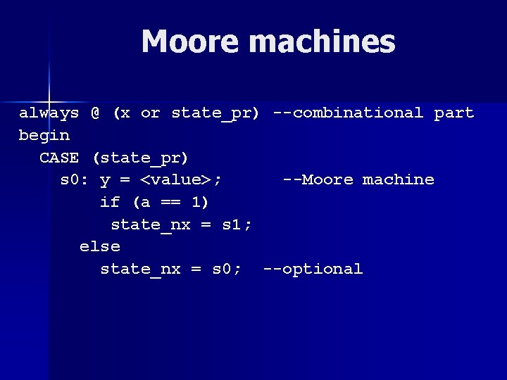 Moore machines always @ (x or state_pr) --combinational part begin CASE (state_pr) s 0: