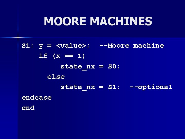 MOORE MACHINES S 1: y = <value>; --Moore machine if (x == 1) state_nx