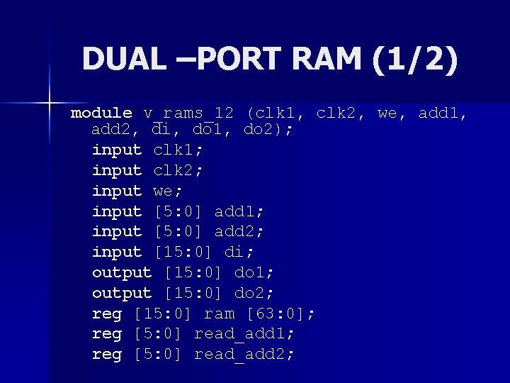 DUAL –PORT RAM (1/2) module v_rams_12 (clk 1, clk 2, we, add 1, add