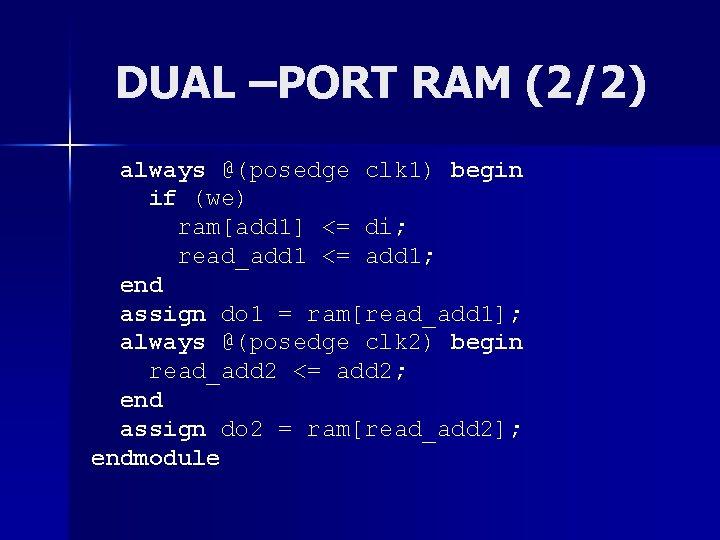 DUAL –PORT RAM (2/2) always @(posedge clk 1) begin if (we) ram[add 1] <=