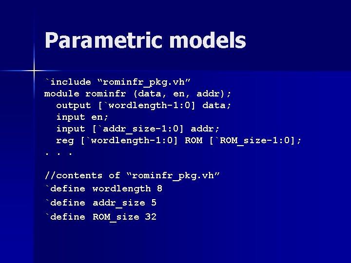 "Parametric models `include ""rominfr_pkg. vh"" module rominfr (data, en, addr); output [`wordlength-1: 0] data;"