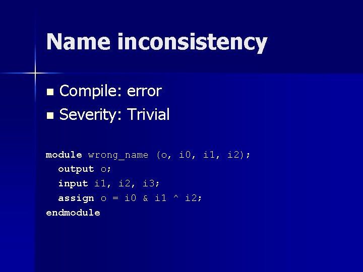 Name inconsistency Compile: error n Severity: Trivial n module wrong_name (o, i 0, i