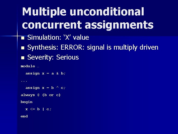 Multiple unconditional concurrent assignments n n n Simulation: 'X' value Synthesis: ERROR: signal is