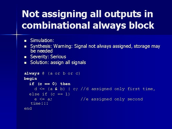 Not assigning all outputs in combinational always block n n Simulation: Synthesis: Warning: Signal