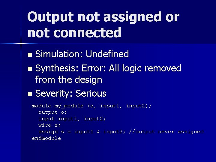 Output not assigned or not connected Simulation: Undefined n Synthesis: Error: All logic removed