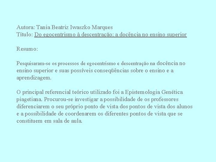 Autora: Tania Beatriz Iwaszko Marques Título: Do egocentrismo à descentração: a docência no ensino