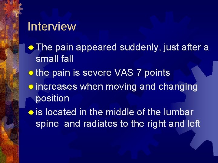 Interview ® The pain appeared suddenly, just after a small fall ® the pain