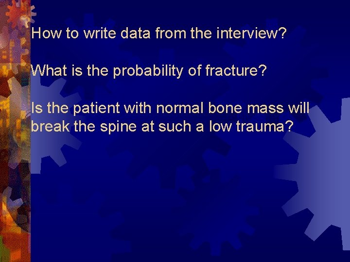 How to write data from the interview? What is the probability of fracture? Is