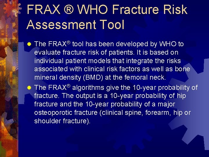 FRAX ® WHO Fracture Risk Assessment Tool The FRAX® tool has been developed by
