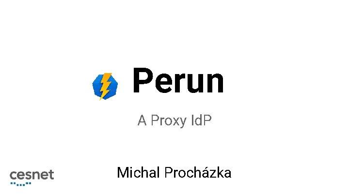 Perun A Proxy Id. P Michal Procházka