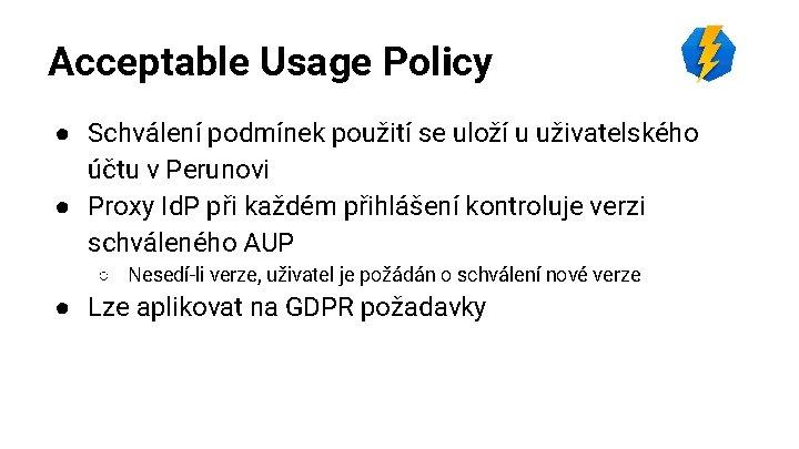 Acceptable Usage Policy ● Schválení podmínek použití se uloží u uživatelského účtu v Perunovi