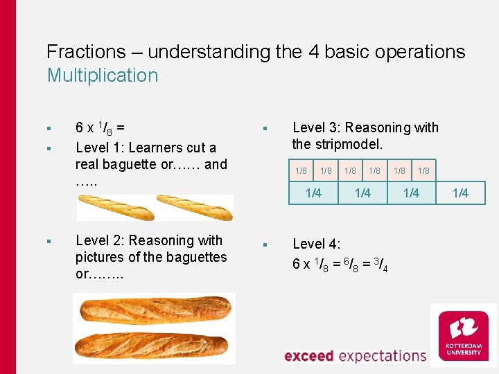 Fractions – understanding the 4 basic operations Multiplication § § § 6 x 1