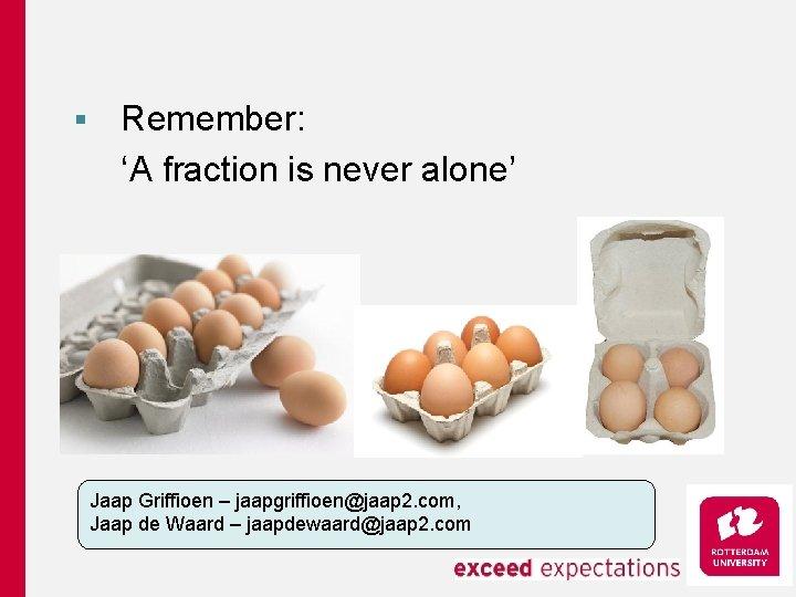 § Remember: 'A fraction is never alone' Jaap Griffioen – jaapgriffioen@jaap 2. com, Jaap
