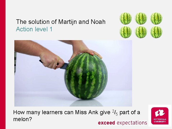 The solution of Martijn and Noah Action level 1 How many learners can Miss