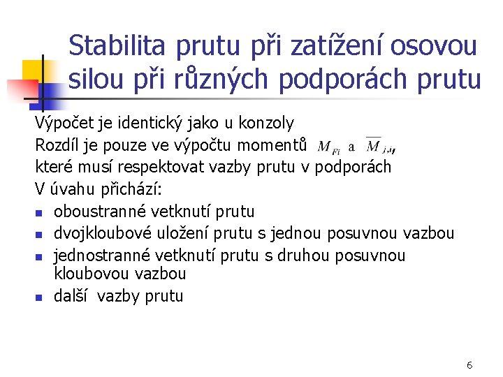 Stabilita prutu při zatížení osovou silou při různých podporách prutu Výpočet je identický jako
