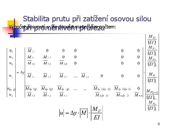 Stabilita prutu při zatížení osovou silou Výpočet posunutí uj lze provézt maticovým počtem: při