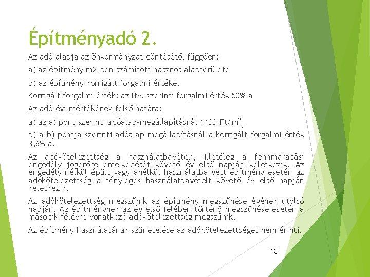 Építményadó 2. Az adó alapja az önkormányzat döntésétől függően: a) az építmény m 2