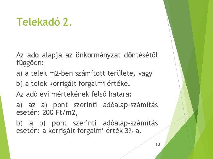 Telekadó 2. Az adó alapja az önkormányzat döntésétől függően: a) a telek m 2