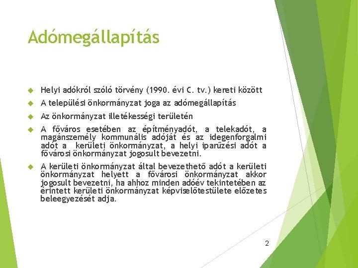 Adómegállapítás Helyi adókról szóló törvény (1990. évi C. tv. ) kereti között A települési