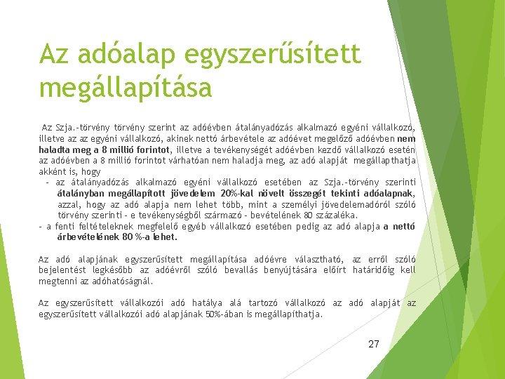 Az adóalap egyszerűsített megállapítása Az Szja. -törvény szerint az adóévben átalányadózás alkalmazó egyéni vállalkozó,