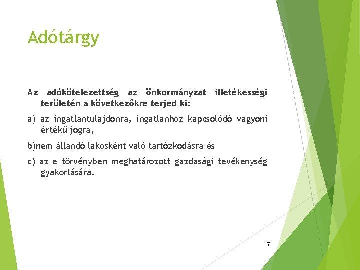 Adótárgy Az adókötelezettség az önkormányzat illetékességi területén a következőkre terjed ki: a) az ingatlantulajdonra,