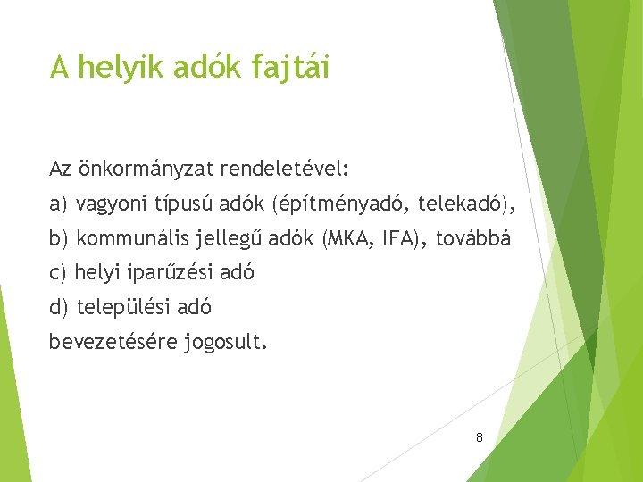 A helyik adók fajtái Az önkormányzat rendeletével: a) vagyoni típusú adók (építményadó, telekadó), b)