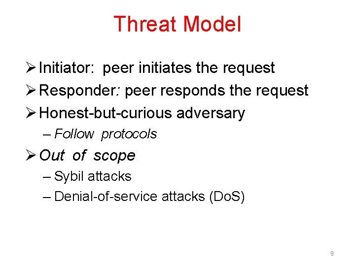 Threat Model Ø Initiator: peer initiates the request Ø Responder: peer responds the request