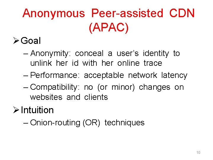Anonymous Peer-assisted CDN (APAC) Ø Goal – Anonymity: conceal a user's identity to unlink