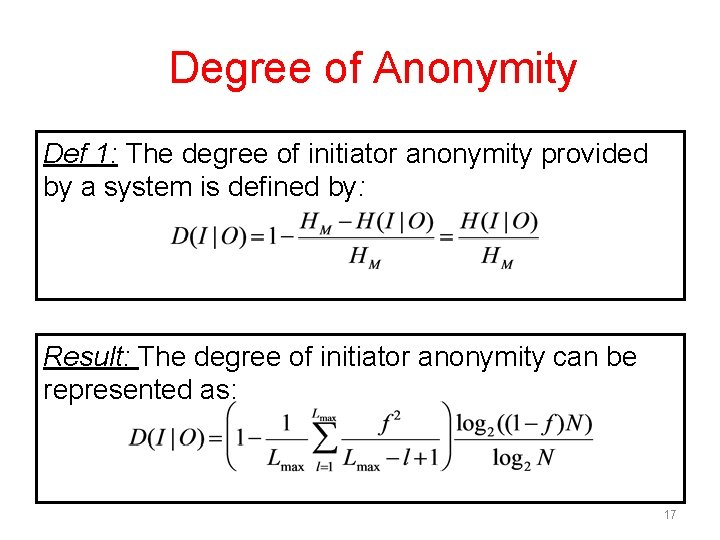 Degree of Anonymity Def 1: The degree of initiator anonymity provided by a system