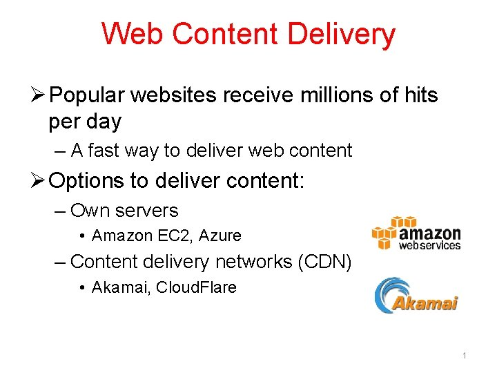 Web Content Delivery Ø Popular websites receive millions of hits per day – A