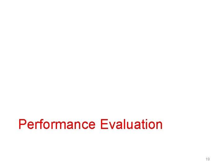 Performance Evaluation 19