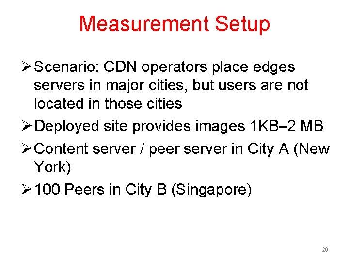 Measurement Setup Ø Scenario: CDN operators place edges servers in major cities, but users